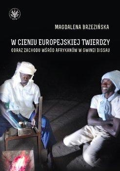 W cieniu europejskiej twierdzy. Obrazy Zachodu wśród Afrykanów w Gwinei Bissau-Brzezińska Magdalena