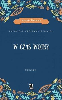 W czas wojny. Nowele-Przerwa-Tetmajer Kazimierz