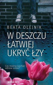 W deszczu łatwiej ukryć łzy-Olejnik Beata