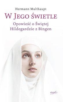 W Jego świetle. Opowieść o świętej Hildegardzie z Bingen                      (ebook)