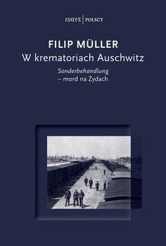W krematoriach Auschwitz-Muller Filip