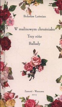 W malinowym chruśniaku. Trzy róże. Ballady-Leśmian Bolesław