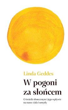 W pogoni za słońcem. O świetle słonecznym i jego wpływie na ciało i umysł-Geddes Linda