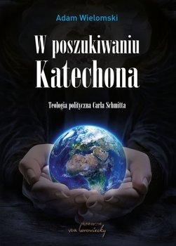 W poszukiwaniu Katechona. Teologia polityczna Carla Schmitta-Wielomski Adam
