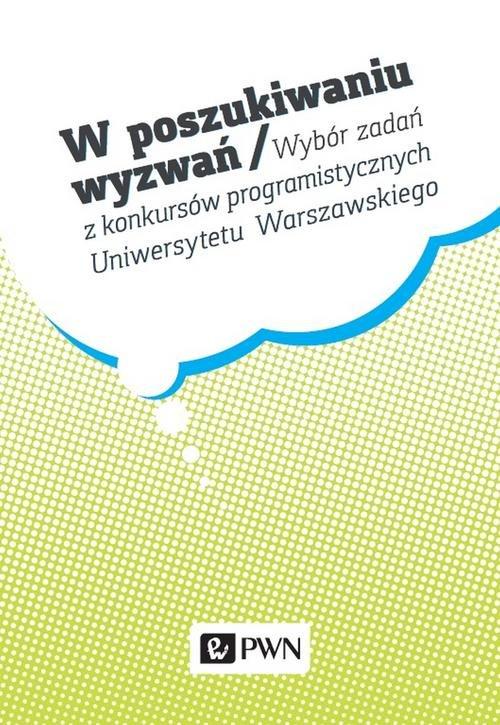 W poszukiwaniu wyzwań / Wybór zadań z konkursów programistycznych  Uniwersytetu Warszawskiego