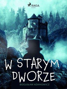 W starym dworze-Adamowicz Bogusław