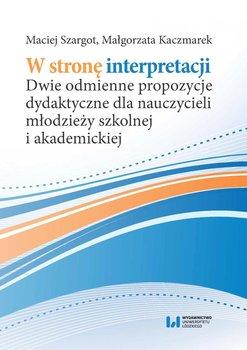 W stronę interpretacji. Dwie odmienne propozycje dydaktyczne dla nauczycieli młodzieży szkolnej i akademickiej-Szargot Maciej, Kaczmarek Małgorzata