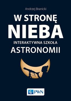 W stronę nieba. Interaktywna szkoła astronomii-Branicki Andrzej