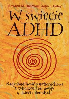 W świecie ADHD. Zaburzenia uwagi u dzieci i dorosłych-Opracowanie zbiorowe