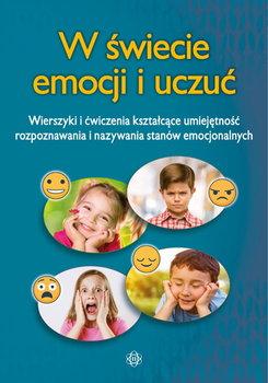 W świecie emocji i uczuć. Wierszyki i ćwiczenia kształcące umiejętność rozpoznawania i nazywania stanów emocjonalnych-Opracowanie zbiorowe