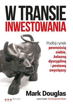 W transie inwestowania. Podbij rynek pewnością siebie, żelazną dyscypliną i postawą zwycięzcy                      (ebook)