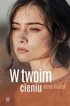 W twoim cieniu-Kasiuk Anna