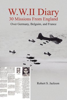 W.W.II Diary 30 Missions From England-Jackson Robert  S.
