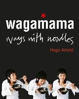 Wagamama Ways With Noodles-Arnold Hugo