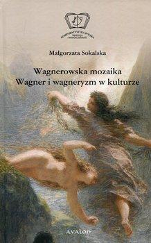 Wagnerowska mozaika. Wagner i wagneryzm w kulturze-Sokalska Małgorzata