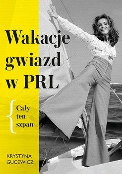 Wakacje gwiazd w PRL. Cały ten szpan-Gucewicz Krystyna