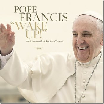 Wake Up!-Pope Francis