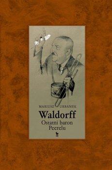 Waldorff. Ostatni baron Peerelu-Urbanek Mariusz