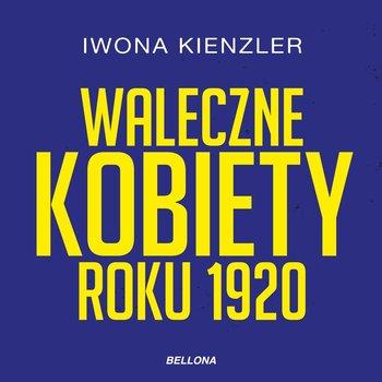 Waleczne kobiety roku 1920-Kienzler Iwona