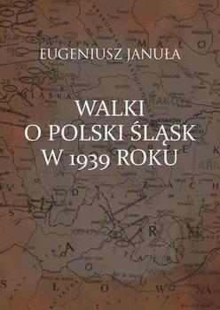 Walki o polski Śląsk w 1939 roku-Januła Eugeniusz