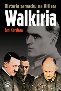 Walkiria. Historia Zamachu na Hitlera-Kershaw Ian