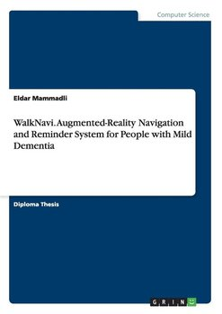 WalkNavi. Augmented-Reality Navigation and Reminder System for People with Mild Dementia-Mammadli Eldar