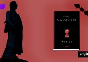 """Wampir Mickiewicz wychodzi z szafy. """"Wypiór"""" Grzegorza Uzdańskiego – recenzja"""
