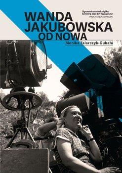 Wanda Jakubowska. Od nowa-Talarczyk-Gubała Monika
