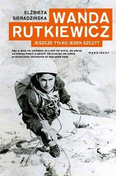 Wanda Rutkiewicz. Jeszcze tylko jeden szczyt-Sieradzińska Elżbieta