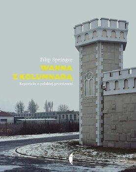 Wanna z kolumnadą. Reportaże o polskiej przestrzeni                      (ebook)