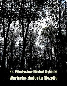Wariacko - zbójecka filozofia-Dębicki Władysław Michał