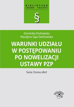 Warunki udziału w postępowaniu po nowelizacji ustawy Pzp-Perkowska Dominika, Saja-Żwirkowska Klaudyna