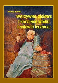 Warzywne, ziołowe i korzenne wódki i nalewki lecznicze-Sarwa Andrzej