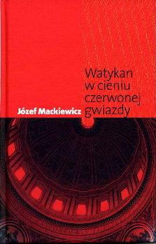 Watykan w cieniu czerwonej gwiazdy-Mackiewicz Józef