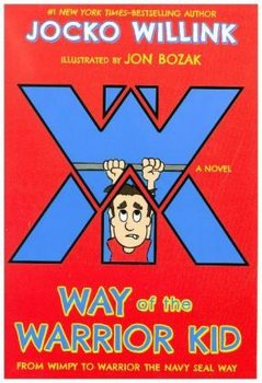 Way of the Warrior Kid: From Wimpy to Warrior the Navy SEAL Way-Willink Jocko