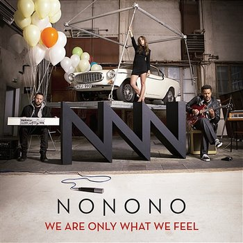 We Are Only What We Feel-NONONO