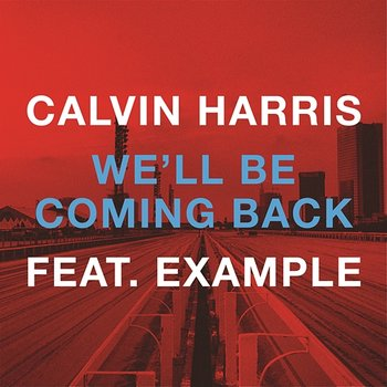 We'll Be Coming Back-Calvin Harris feat. Example