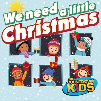 We Need a Little Christmas! (Holiday Hits for Kids) - The Countdown Kids