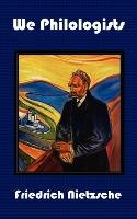 We Philologists - Complete Works of Friedrich Nietzsche, Volume 8-Nietzsche Friedrich Wilhelm