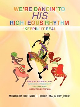 We're Dancin' to His Righteous Rhythmkeepin' It Real-Cohen Ma M. DIV Ccpc Yevonne B.