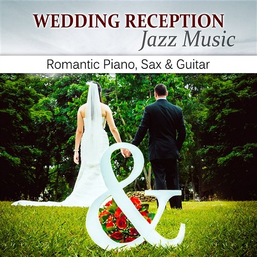 Guitar Wedding Songs: Wedding Reception Jazz Music: Romantic Piano, Sax & Guitar