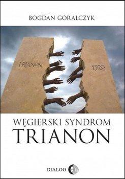 Węgierski syndrom: Trianon-Góralczyk Bogdan