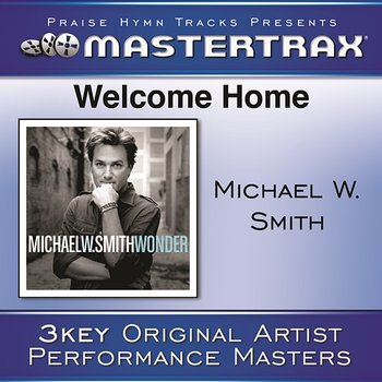 Welcome Home [Performance Tracks] - Michael W. Smith