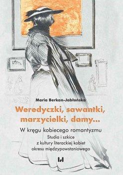 Weredyczki, sawantki, marzycielki, damy… W kręgu kobiecego romantyzmu. Studia i szkice z kultury literackiej kobiet okresu międzypowstaniowego-Berkan-Jabłońska Maria