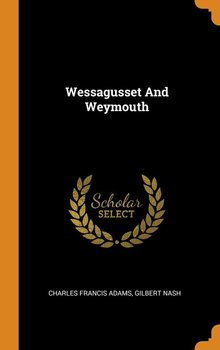 Wessagusset And Weymouth-Adams Charles Francis