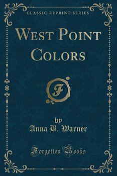 West Point Colors (Classic Reprint) - Warner Anna B.