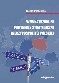 Wewnątrzunijni partnerzy strategiczni Rzeczypospolitej Polskiej-Czechowska Lucyna
