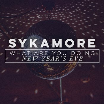 What Are You Doing New Year's Eve-Sykamore
