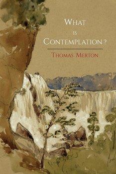 What Is Contemplation?-Merton Thomas