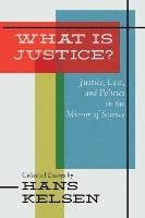 What Is Justice? Justice, Law and Politics in the Mirror of Science-Kelsen Hans